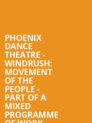 Phoenix Dance Theatre - Windrush: Movement of the People - Part of a mixed programme of work at Peacock Theatre