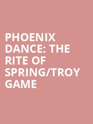 Phoenix Dance: The Rite of Spring/Troy Game at Peacock Theatre