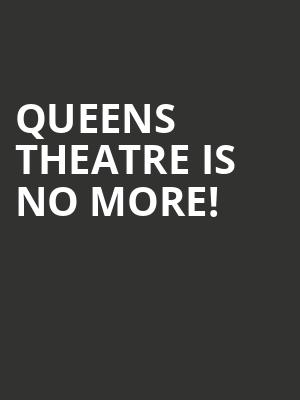 Queens Theatre is no more