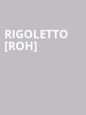 Rigoletto [roh] at Royal Opera House