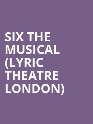 Six The Musical (Lyric Theatre London) at Lyric Theatre