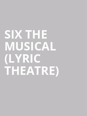 Six The Musical (Lyric Theatre) at Lyric Theatre
