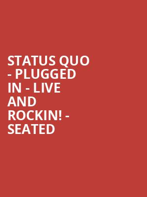Status Quo - PLUGGED IN - Live and Rockin! - Seated at Eventim Hammersmith Apollo