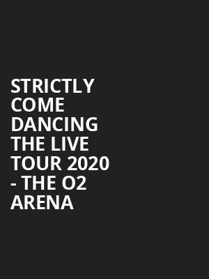 Strictly Come Dancing The Live Tour 2020 - The O2 Arena at O2 Arena