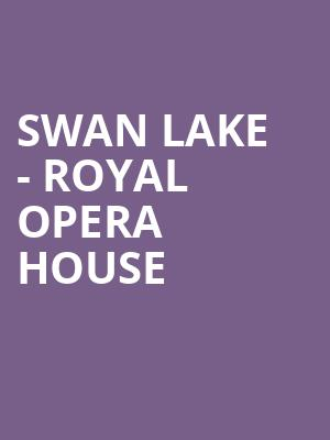 Swan Lake - Royal Opera House at Royal Opera House