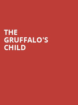 THE GRUFFALO%27S CHILD at Lyric Theatre