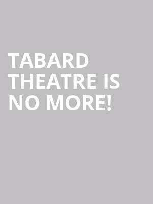 Tabard Theatre is no more