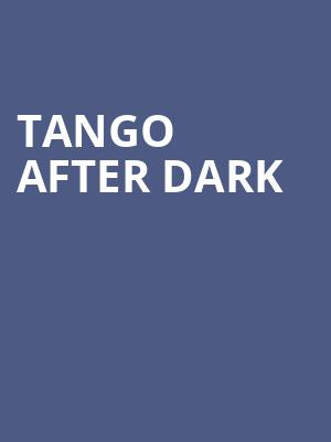 Tango After Dark at Peacock Theatre