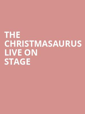 The Christmasaurus Live on Stage at Eventim Hammersmith Apollo
