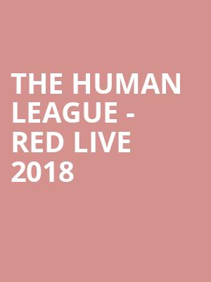 The Human League - Red Live 2018 at Eventim Hammersmith Apollo