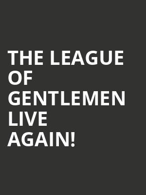 The League Of Gentlemen Live Again! at O2 Arena