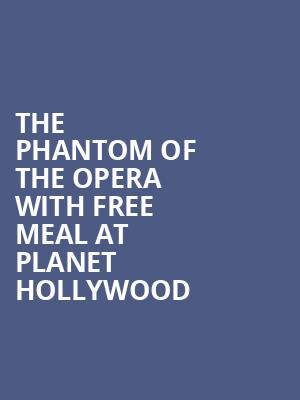 The Phantom Of The Opera with Free Meal at Planet Hollywood at Her Majestys Theatre