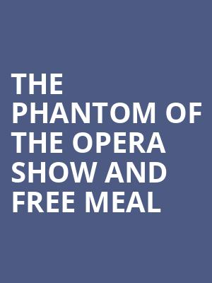 The Phantom of the Opera Show and Free Meal at Her Majestys Theatre