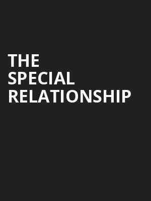 The Special Relationship at Soho Theatre