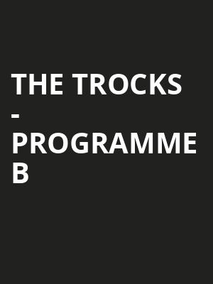 The Trocks - Programme B at Peacock Theatre