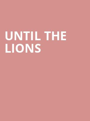 Until the Lions at Sadlers Wells Theatre
