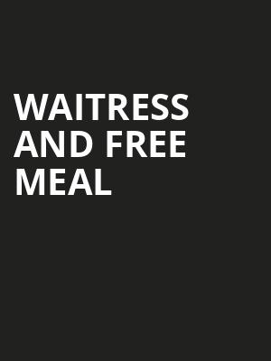 Waitress and Free Meal at Adelphi Theatre