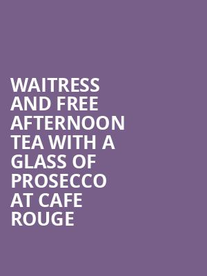 Waitress and free afternoon tea with a glass of prosecco at Cafe Rouge at Adelphi Theatre