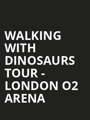 Walking With Dinosaurs Tour - London O2 Arena at O2 Arena