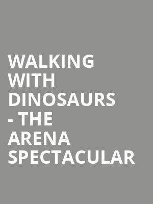 Walking with Dinosaurs - The Arena Spectacular at O2 Arena