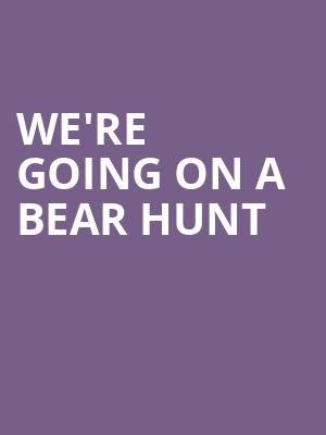 We're Going On A Bear Hunt at Lyric Theatre