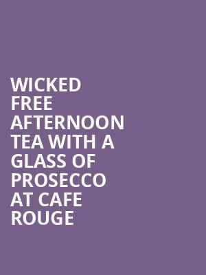 Wicked + free afternoon tea with a glass of prosecco at Cafe Rouge at Apollo Victoria Theatre