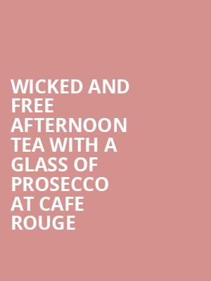 Wicked and free afternoon tea with a glass of prosecco at Cafe Rouge at Apollo Victoria Theatre